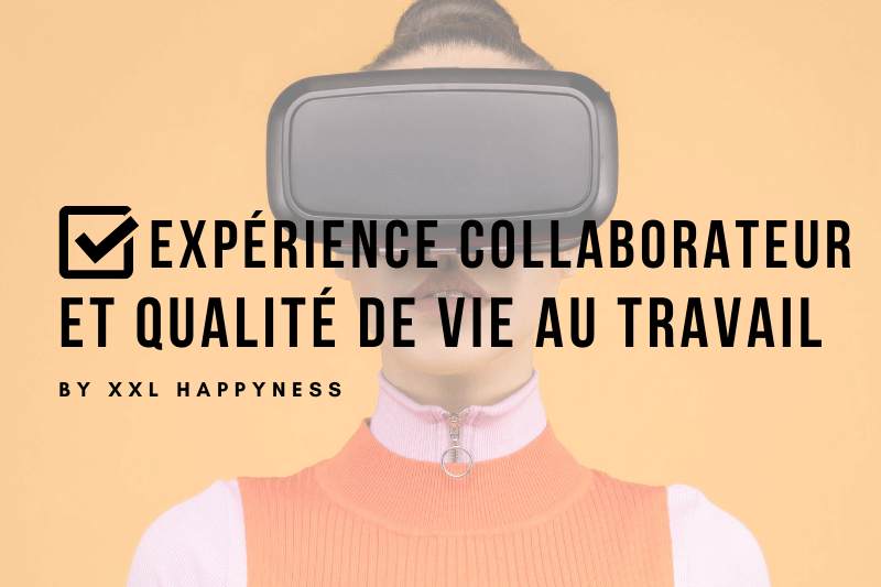 expérience collaborateur les enjeux du management et de la qualité de vie au travail